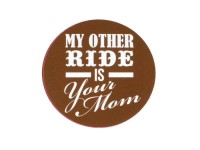"Aufkleber -Ø 45mm- "" My other ride is your mom"""