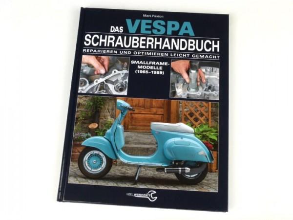 Livre -Das VESPA Schrauberhandbuch - Smallframe Modelle 1965-1989- de Mark Paxton (128 pages, 500 photos en couleur, allemand)